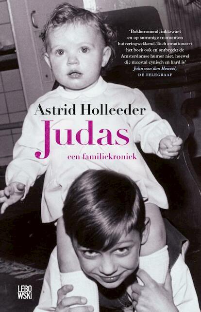 Judas - een familiekroniek - Astrid Holleeder