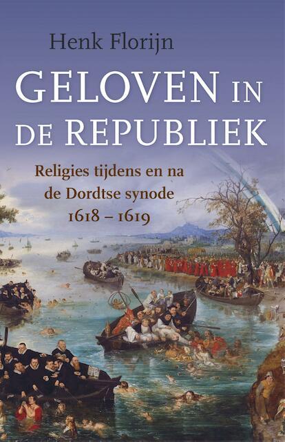 Geloven in de Republiek - Henk Florijn