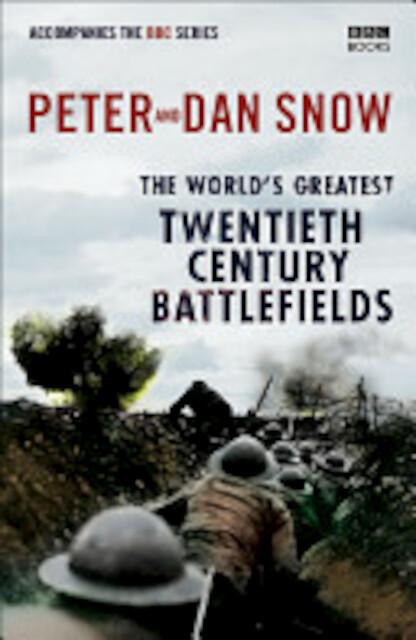 The World's Greatest Twentieth Century Battlefields - Peter Snow, Dan Snow