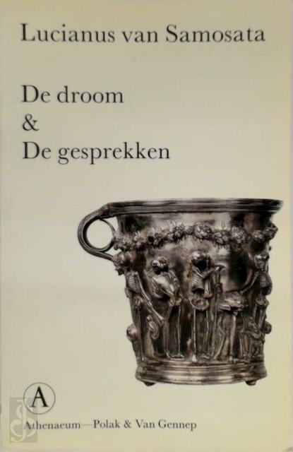 De droom & De gesprekken - Lucianus van Samosata, H.W.A. van H.L. van / Rooijen-Dijkman Dolen