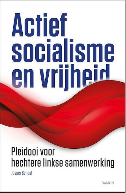 Actief socialisme en vrijheid - Jasper Schaaf