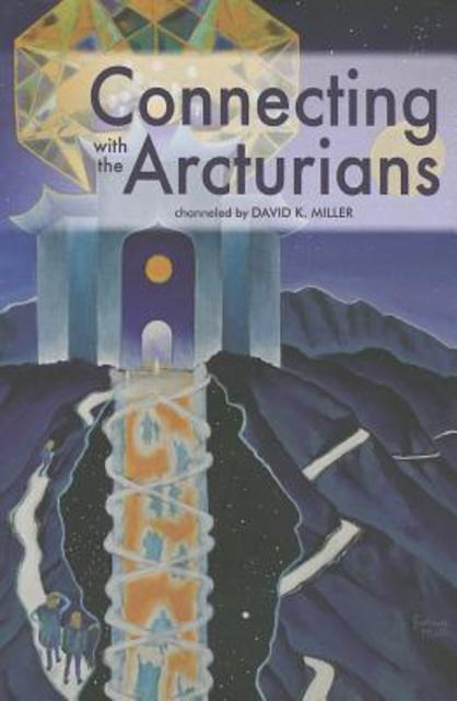 Connecting with the Arcturians - David K. Miller