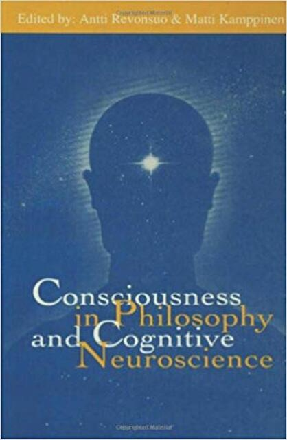 Consciousness in philosophy and cognitive neuroscience - Antti Revonsuo, Matti Kamppinen