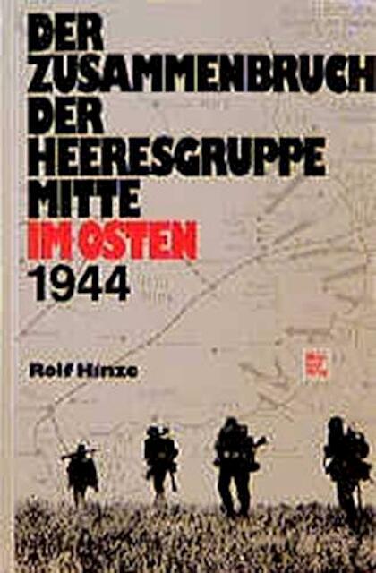 Der Zusammenbruch der Heeresgruppe Mitte im Osten 1944 - Rolf Hinze