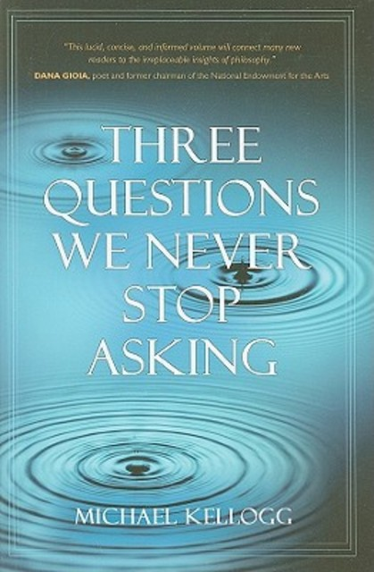 Three Questions We Never Stop Asking - Michael Kellogg