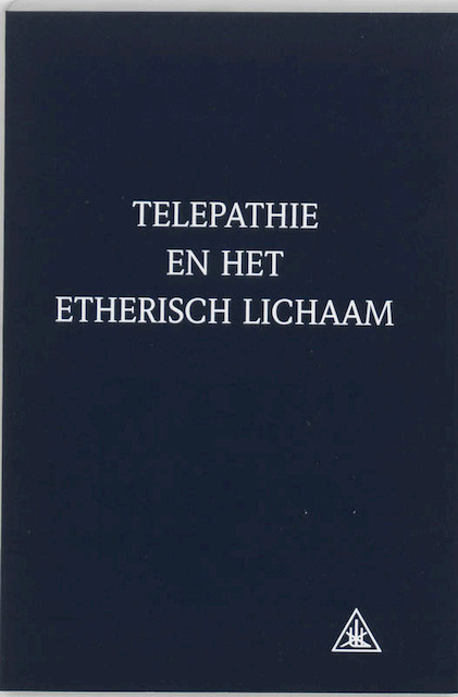Telepathie en het etherisch lichaam - A.A. Bailey, C. Hulsmann