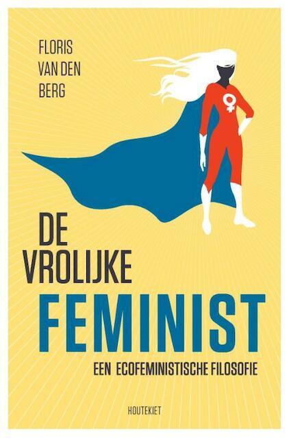 De vrolijke feminist - Floris van den Berg