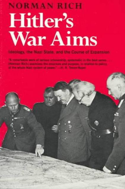 Hitler`s War Aims - Ideology, the Nazi State, and the Course of Expansion - Norman Rich