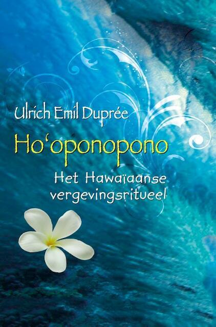 Ho'oponopono: het Hawaïaanse vergevingsritueel - Ulrich E. Duprée