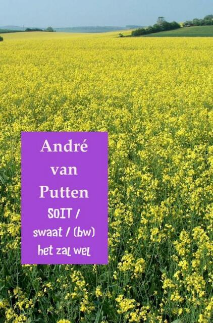SOIT / swaat / (bw) het zal wel - André van Putten