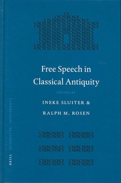 Free Speech In Classical Antiquity - PENN-LEIDEN COLLOQUIUM ON ANCIENT VALUES, Ineke Sluiter, Ralph Mark Rosen
