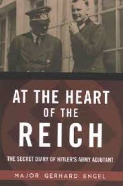 At the Heart of the Reich - Gerhard Engel