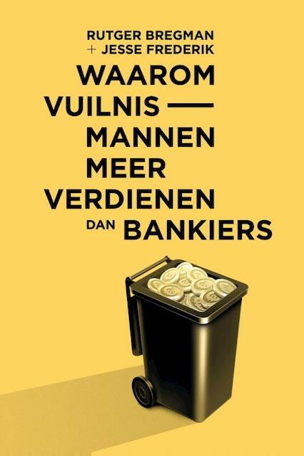 Waarom vuilnismannen meer verdienen dan bankiers - Rutger Bregman, Jesse Frederik