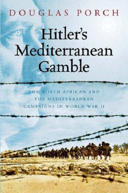 Hitler's Mediterranean gamble - Douglas Porch
