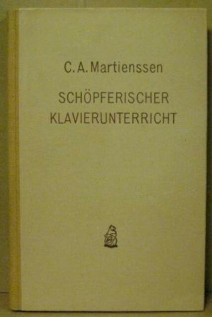 Schöpferischer Klavierunterricht - Carl Adolf Martienssen