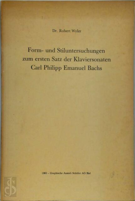Form- und Stiluntersuchungen zum ersten Satz der Klaviersonaten Carl Philipp Emanuel Bachs - Robert Wyler