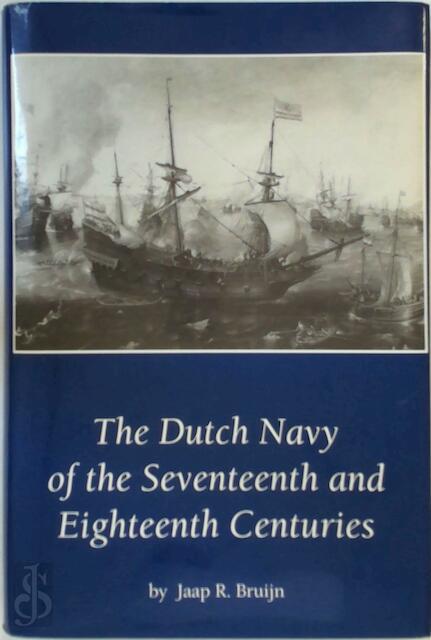The Dutch Navy of the Seventeenth and Eighteenth Centuries - J. R. Bruijn