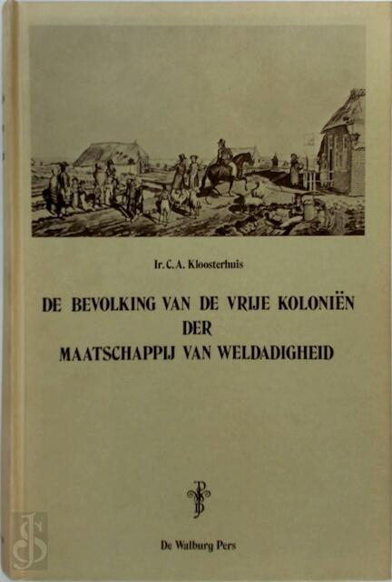 De bevolking van de vrije koloniën der maatschappij van weldadigheid - C.A. Kloosterhuis