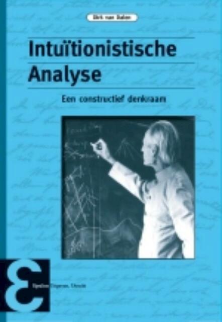 Intuïtionistische Analyse - Dirk van Dalen