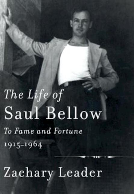 The Life of Saul Bellow - Zachary Leader