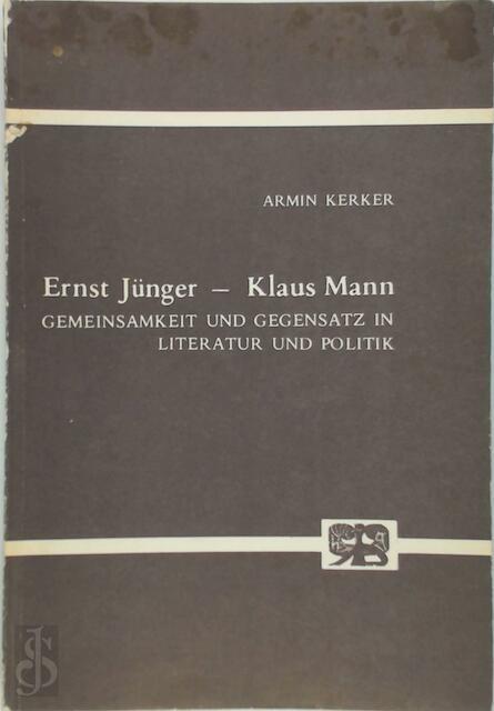 Ernst Jünger - Klaus Mann - Armin Kerker