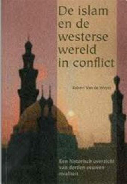 de islam en de westerse wereld in conflict robert van der weyer isbn 9789043808712 de. Black Bedroom Furniture Sets. Home Design Ideas