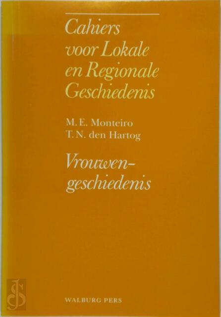 Cahiers lokale regionale geschiedenis - Vrouwengeschiedenis - M.E. Monteiro, T.N. den Hartog