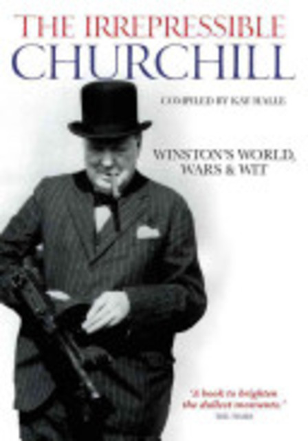 The Irrepressible Churchill - Winston Churchill