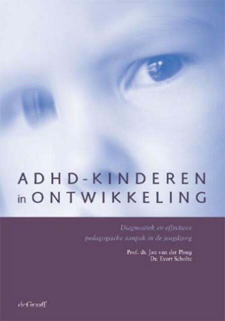 ADHD-kinderen in ontwikkeling - J. van der Ploeg, J.D. van der Ploeg, Evert Scholte