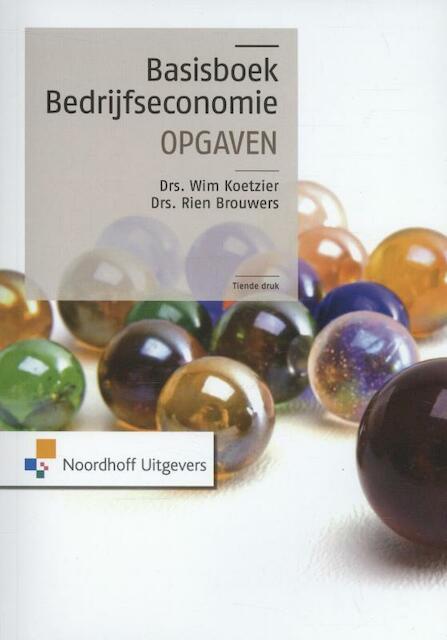 Basisboek bedrijfseconomie opgaven - Wim Koetzier, W. Koetzier, Rien Brouwers