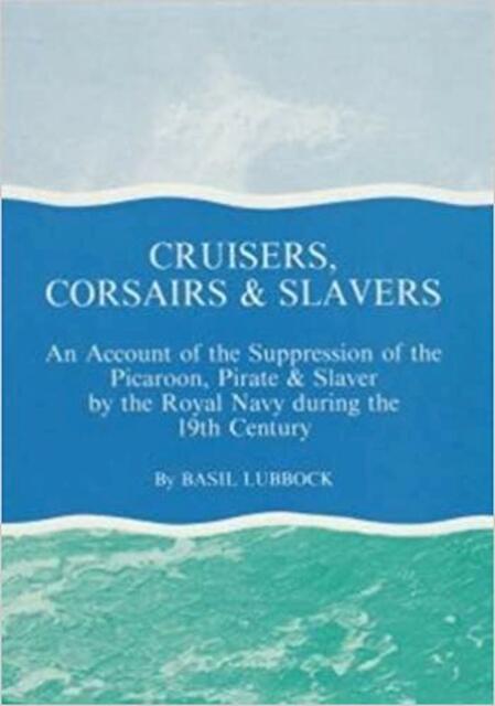 Cruisers, Corsairs & Slavers - Basil Lubbock