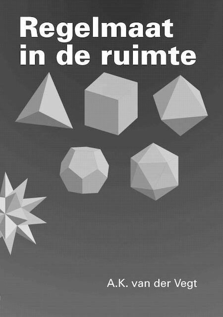 Regelmaat in de ruimte - A.K. van der Vegt