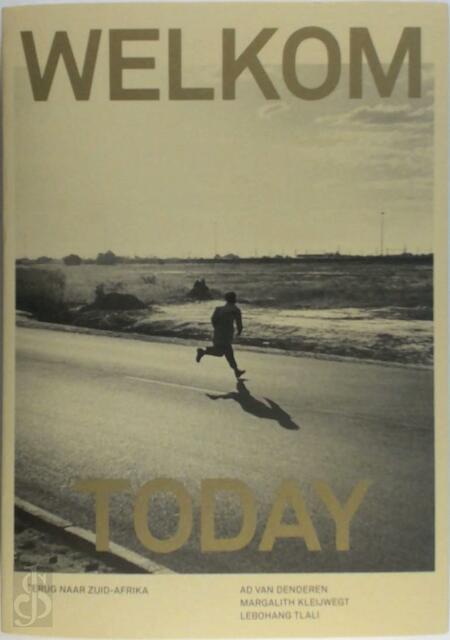 Welkom Today - Ad van Denderen, Lebohang Tlali, Margalith Kleijwegt