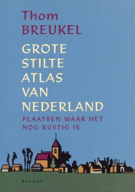 Grote Stilte Atlas van Nederland - Thom Breukel