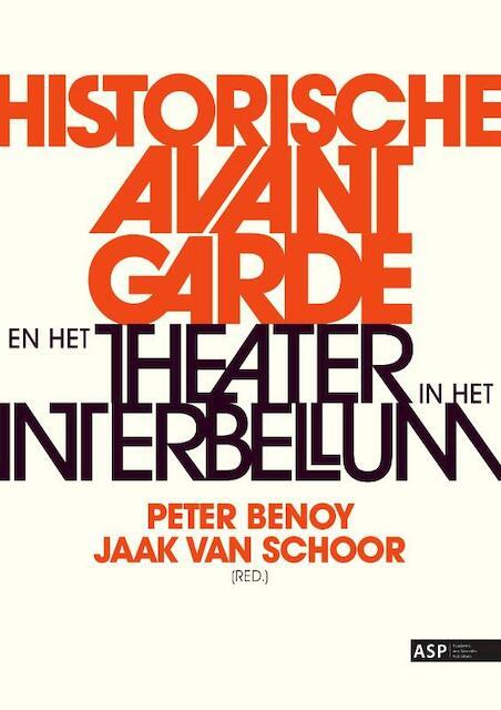 Historische Avant Garde en het theater in het interbellum - Peter Benoy, Jaak Van Schoor