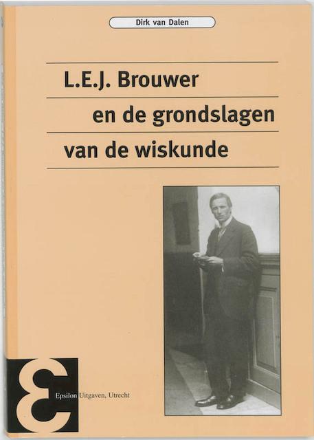 L.E.J. Brouwer en de grondslagen van de wiskunde - Dirk van Dalen