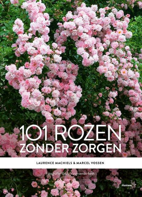 101 rozen zonder zorgen - Laurence Machiels, Marcel Vossen