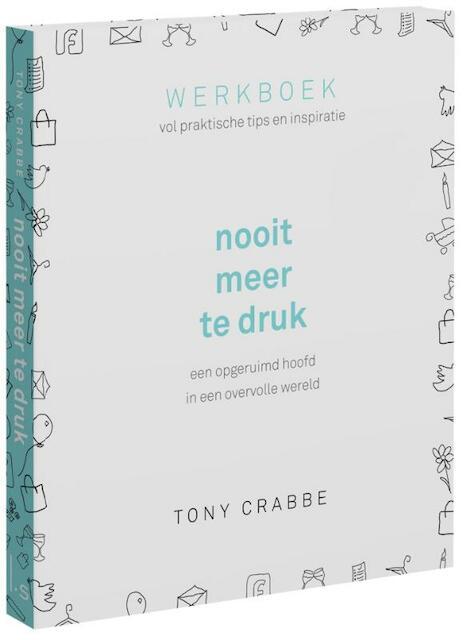 Nooit meer te druk - Tony Crabbe