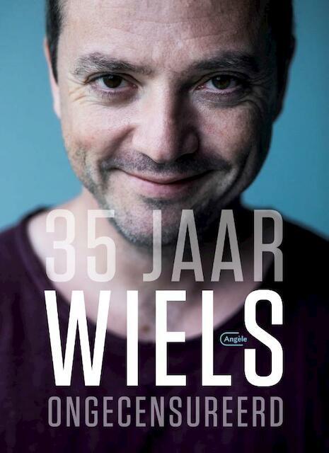 35 jaar Wiels. Ongecensureerd - Miguel Wiels