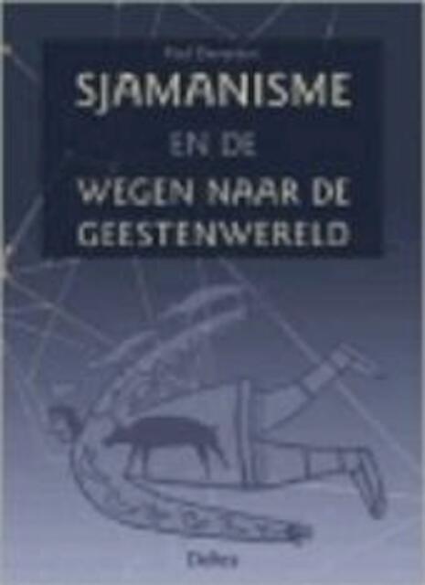 Sjamanisme en de wegen naar de geestenwereld - P. Devereux