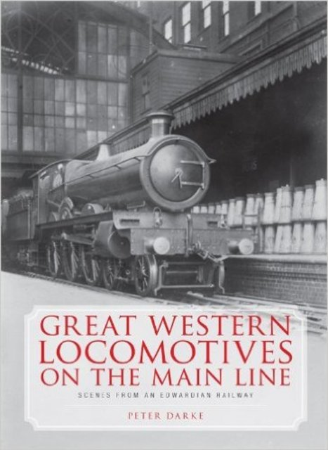 Great Western Locomotives On The Main Line - Peter Darke