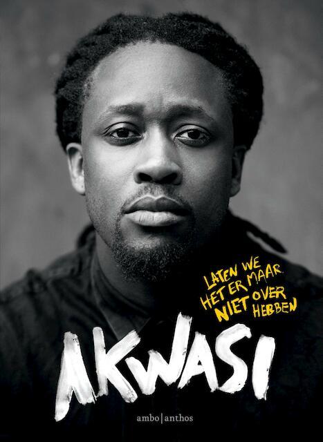 Laten we het er maar niet over hebben - Akwasi