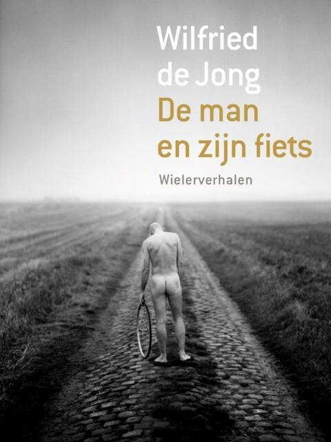 De man en zijn fiets - Wilfried De Jong
