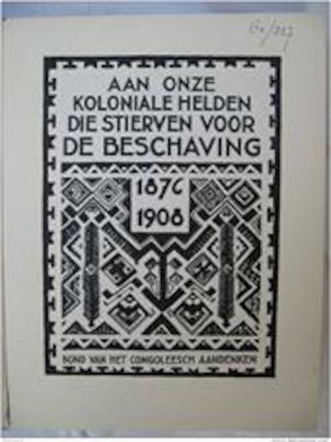 Aan onze koloniale helden die stierven voor de beschaving (1876-1908). - Bond van het Congoleesch Aandenken Brussel