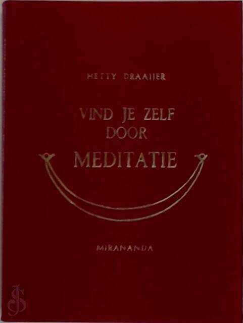 Vind je zelf door meditatie - Hetty Draaijer