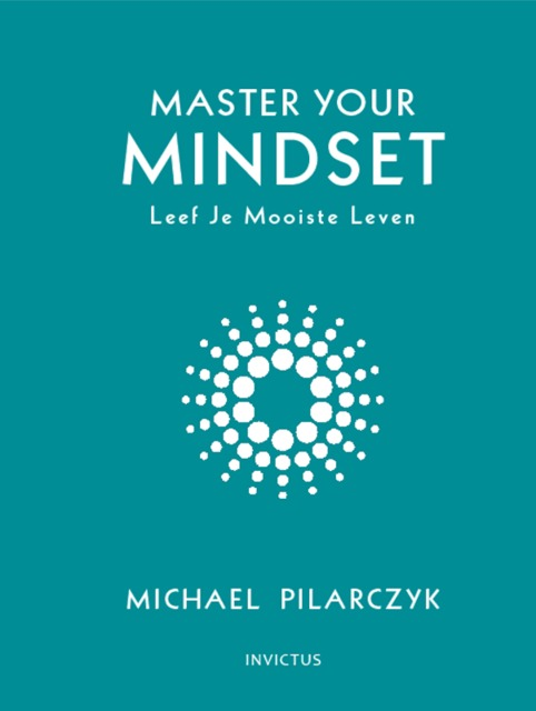 Master your mindset - Michael Pilarczyk