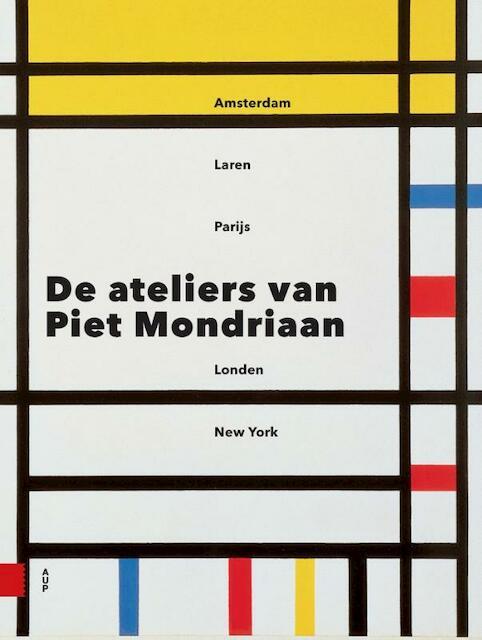 De ateliers van Piet Mondriaan - Marty Bax