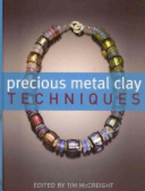 Precious Metal Clay Techniques - Tim McCreight