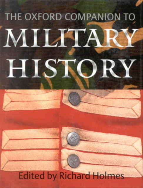 The Oxford Companion to Military History - Richard Holmes, Hew Strachan, Chris Bellamy, Hugh Bicheno