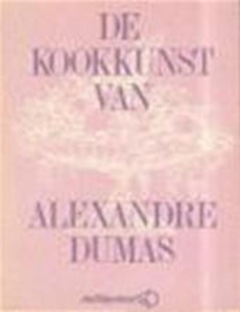 Kookkunst van alexandre dumas - Alexanre Dumas